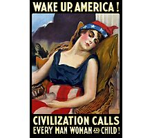 Wake Up America! Civilization Calls - WWI Photographic Print