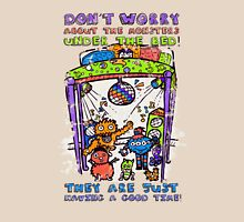 You don't need to worry about the monsters under the bed. T-Shirt