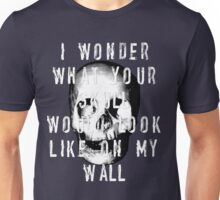 I Wonder What Your Skull Would Look Like On My Wall Unisex T-Shirt