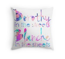 Golden Girls - Dorothy in the Streets, Blanche in the Sheets Throw Pillow