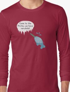 We Have Narwhals! Long Sleeve T-Shirt