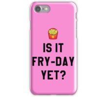 Is It Fry-Day Yet? Funny/Trendy/Tumblr/Hipster Meme iPhone Case/Skin