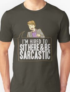 hired to sit here & be sarcastic T-Shirt