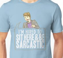 hired to sit here & be sarcastic Unisex T-Shirt