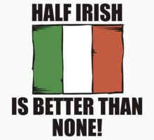 Half Irish Is Better Than None Kids Clothes