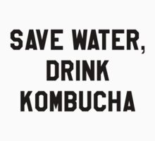 Save Water, Drink Kombucha Trendy/Hipster Meme by Vrai Chic