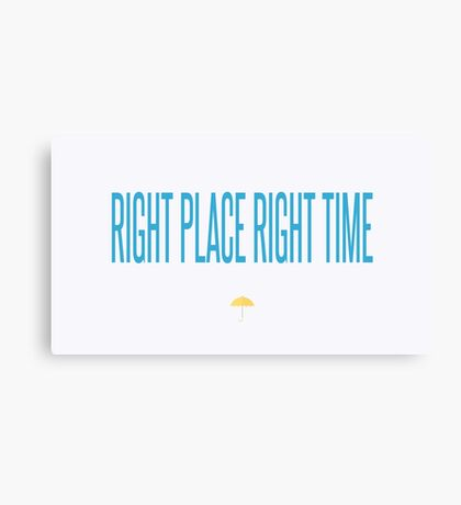 right place right time - HIMYM Canvas Print