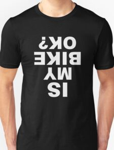 Is my bike OK? Funny Cycling Gift For Cyclist T-Shirt