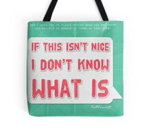 If this isn't nice, I don't know what is Tote Bag