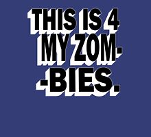 This is 4 my Zombies... You know who you are. Unisex T-Shirt