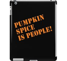 PUMPKIN SPICE IS PEOPLE! iPad Case/Skin