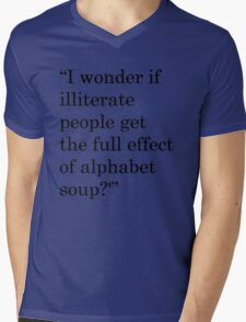 """""""I wonder if illiterate people get the full effect of alphabet soup?'"""" 1 Mens V-Neck T-Shirt"""