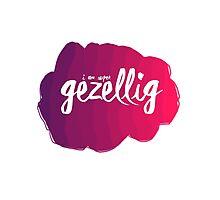 I am super gezellig Design, Dutch word. Photographic Print