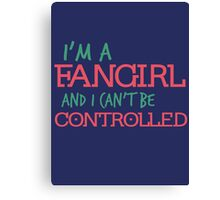 I'm a Fangirl and I can't be controlled Canvas Print