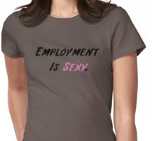 Employment Is Sexy Womens Fitted T-Shirt
