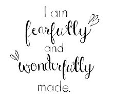I am Fearfully and Wonderfully Made by icandesigns