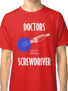 Doctors Do It With A Screwdriver (MkV) Classic T-Shirt