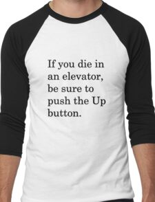 If you die in an elevator, be sure to push the Up button. 1 Men's Baseball ¾ T-Shirt