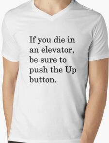 If you die in an elevator, be sure to push the Up button. 1 Mens V-Neck T-Shirt