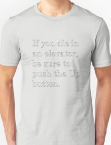If you die in an elevator, be sure to push the Up button. 2 T-Shirt