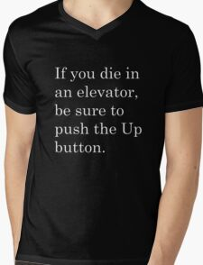 If you die in an elevator, be sure to push the Up button. 2 Mens V-Neck T-Shirt