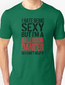 Fun 'I Hate Being Sexy But I'm a Ballroom Dancer So I Can't Help It' t-shirt and accessories. T-Shirt