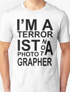 I'm a terrorist not a photographer! Unisex T-Shirt