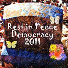 R.I.P. Democracy by Deborah Lazarus