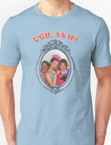 Ugh, as If! Unisex T-Shirt
