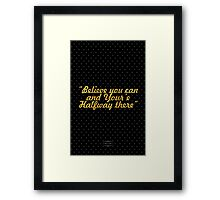 """Believe you can and Your'e Halfway there"" - THEODORE ROOSVELT  Framed Print"