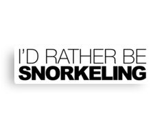 I'd rather be Snorkeling Canvas Print