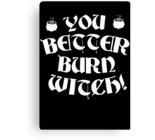 You better burn witch! Canvas Print