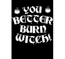 You better burn witch! Photographic Print