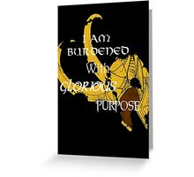 I am burdened with glorious purpose Greeting Card