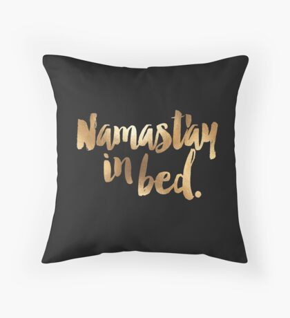 Namast'ay in Bed Gold Quote Throw Pillow
