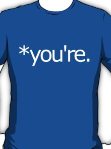 *you're. Grammar Nazi T Shirt! T-Shirt