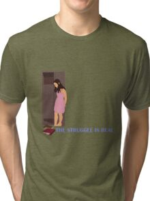 The Struggle is Real Tri-blend T-Shirt