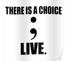 There is a choice; live. Poster