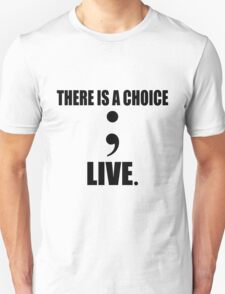 There is a choice; live. T-Shirt