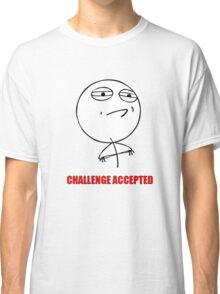 CHALLENGE ACCEPTED Classic T-Shirt