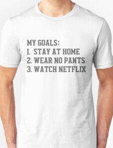 My Goals (Stay At Home, Wear No Pants, Watch Netflix) T-Shirt