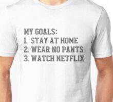 My Goals (Stay At Home, Wear No Pants, Watch Netflix) Unisex T-Shirt