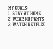 My Goals (Stay At Home, Wear No Pants, Watch Netflix) Unisex T-Shirt