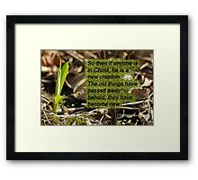 New Creation - made new 2 Cor 5:17 Framed Print