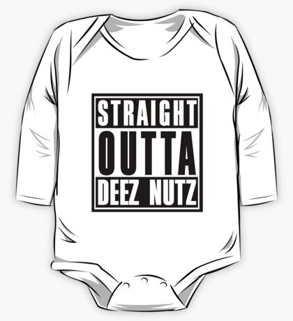 Straight Outta Deez Nuts One Piece - Long Sleeve