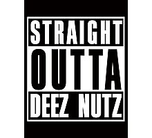 Straight Outta Deez Nuts Photographic Print