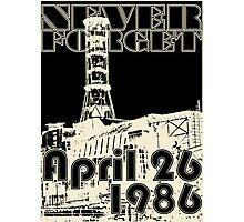 NEVER FORGET April 26, 1986 Photographic Print