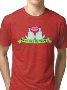 Don't Tell Me To Smile Tri-blend T-Shirt