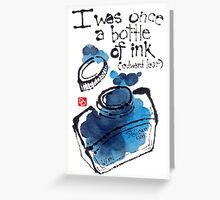 I was once a bottle of ink Greeting Card