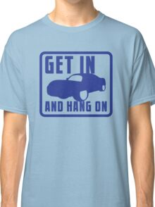 GET IN AND HANG ON high speed sports car Classic T-Shirt